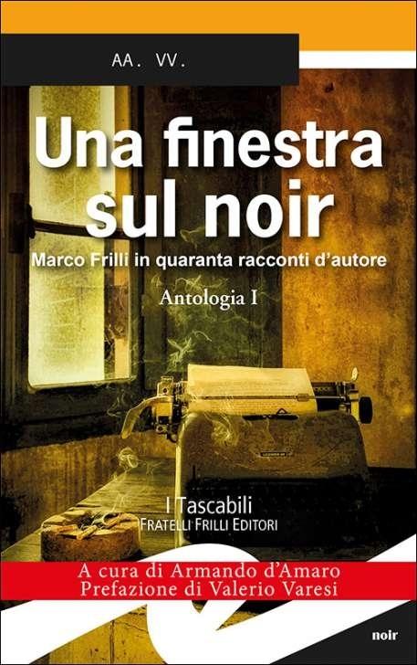 Fratelli Frilli presenta una antologia di quarantacinque autori di racconti noir